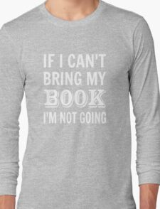 If I Can't Bring My Book I'm Not Going Long Sleeve T-Shirt