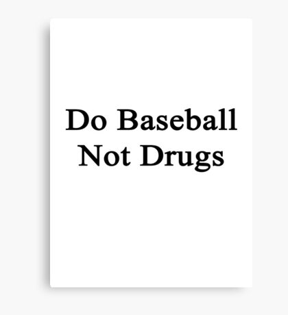 Do Baseball Not Drugs  Canvas Print