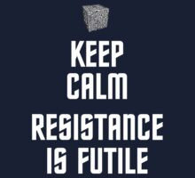 Keep Calm Resistance is Futile by B4DW0LF