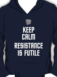 Keep Calm Resistance is Futile T-Shirt