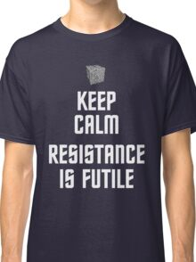 Keep Calm Resistance is Futile Classic T-Shirt