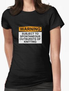 WARNING: SUBJECT TO SPONTANEOUS OUTBREAKS OF KNITTING Womens Fitted T-Shirt