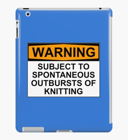 WARNING: SUBJECT TO SPONTANEOUS OUTBREAKS OF KNITTING iPad Case/Skin