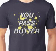 You Pass Butter Unisex T-Shirt