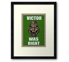 Victor Was Right Framed Print