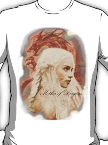 Mother of Dragons1 T-Shirt