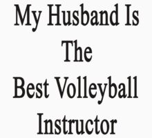 My Husband Is The Best Volleyball Instructor  by supernova23