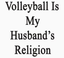 Volleyball Is My Husband's Religion by supernova23