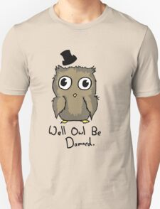 Well Owl Be Damned.  T-Shirt