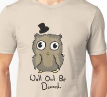 Well Owl Be Damned.  Unisex T-Shirt