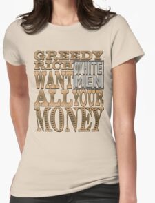 Greedy Rich White Men Want all your Money T-Shirt