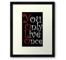Yolo - You only Live Once.. Framed Print