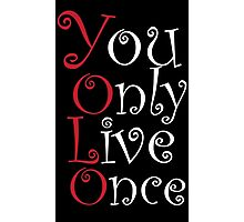 Yolo - You only Live Once.. Photographic Print