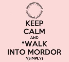 Keep Calm and Walk Into Mordor by KillerBrick Tees