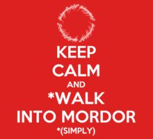 Keep Calm and Walk Into Mordor [white] by KillerBrick Tees