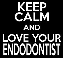 keep calm and love your endodontist by trendz