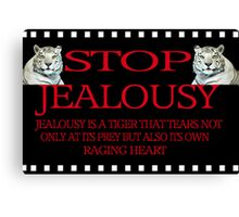 ✾◕‿◕✾STOP JEALOUSY PICTURE/CARD✾◕‿◕✾ Canvas Print
