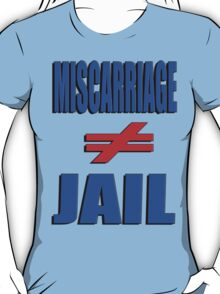 Miscarriage Does Not Equal Jail 4 T-Shirt