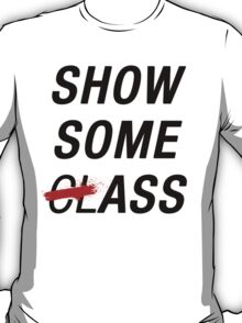 SHOW SOME CLASS ASS TYPOGRAPHY SHIRT T-Shirt