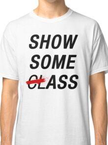 SHOW SOME CLASS ASS TYPOGRAPHY SHIRT Classic T-Shirt