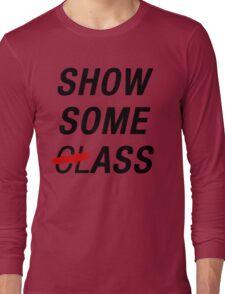 SHOW SOME CLASS ASS TYPOGRAPHY SHIRT Long Sleeve T-Shirt