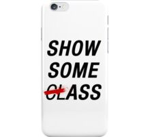 SHOW SOME CLASS ASS TYPOGRAPHY SHIRT iPhone Case/Skin