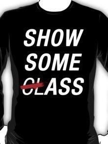 SHOW SOME CLASS ASS BLACK TYPOGRAPHY SHIRT T-Shirt