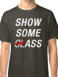 SHOW SOME CLASS ASS BLACK TYPOGRAPHY SHIRT Classic T-Shirt