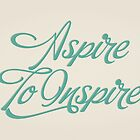 Aspire to Inspire by indurdesign
