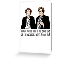 "Step Brothers - ""If You're Referring to Me..."" Greeting Card"