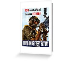 You Can't Afford To Miss Either Buy Bonds Every Payday Greeting Card