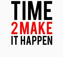 Time to make it happen T-Shirt