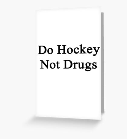 Do Hockey Not Drugs  Greeting Card