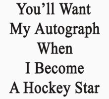 You'll Want My Autograph When I Become A Hockey Star by supernova23