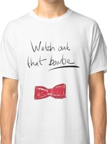 Watch Out That Bowtie Classic T-Shirt