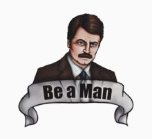 Ron Swanson - Be a Man - Parks and Recreation by HungryDesigns