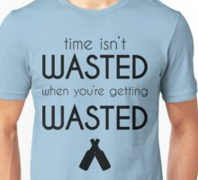 Time Isn't Wasted, When You're Getting Wasted | FreshThreadShop.com Unisex T-Shirt
