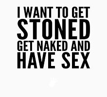 I Want To Get Stoned, Get Naked, And Have Sex   FreshTS Unisex T-Shirt