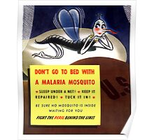 Don't Go To Bed With A Malaria Mosquito Poster
