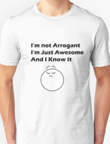 Im Not Arrogant, Im Just Awesome and I Know It Unisex T-Shirt