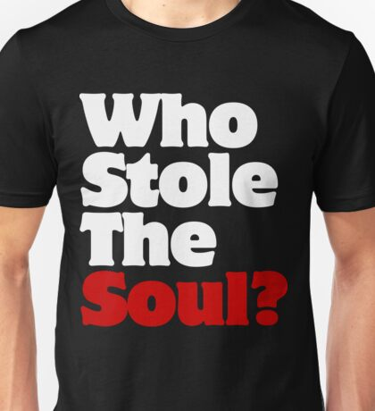Who Stole The Soul? Unisex T-Shirt