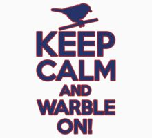 Keep Calm and Warble On by LemonAidan