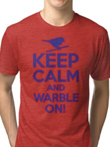 Keep Calm and Warble On Tri-blend T-Shirt