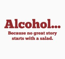 Alcohol... Because no great story starts with a salad. by BrightDesign