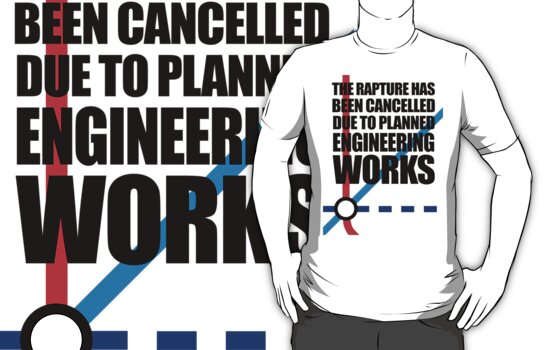 The Rapture Has Been Cancelled Due To Planned Engineering Works by jezkemp