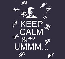 Keep Calm and Ummm...  Unisex T-Shirt