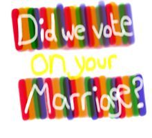 Did we vote on your marriage? by linwatchorn