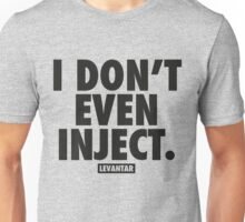 I Don't Even Inject (Black) Unisex T-Shirt