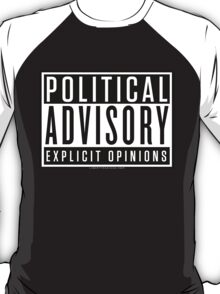 Political Advisory Explicit Opinions T-Shirt