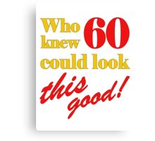60th Birthday Looks This Good Canvas Print
